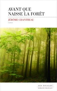 Avant que naisse la forêt de JérômeChantreau