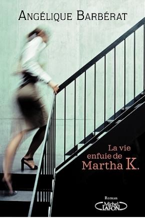 La Vie enfuie de Martha K. d'Angélique Barbérat
