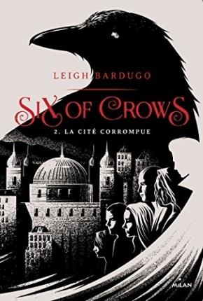 Six of Crows – 2. La Cité corrompue de LeighBardugo