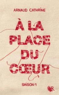 A la place du coeur – saison 1 d'ArnaudCathrine