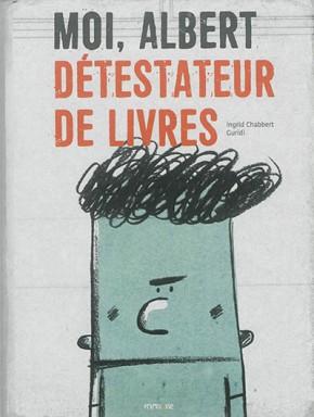 Moi, Albert, détestateur de livres d'Ingrid Chabbert etGuridi