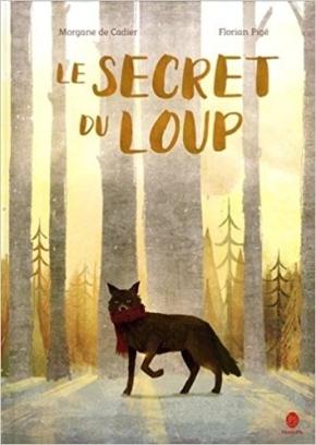 Le Secret du loup de Morgane de Cadier et FlorianPigé