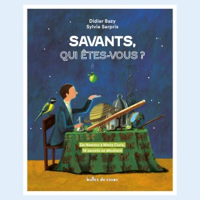 Savants, qui êtes-vous ? de Didier Bazy et SylvieSerprix