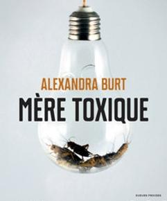 Mère toxique d'Alexandra Burt