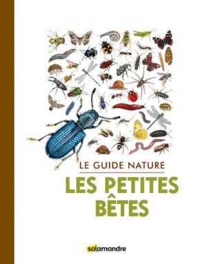 Le Guide nature : Les PetitesBêtes