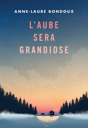 L'Aube sera grandiose d'Anne-Laure Bondoux