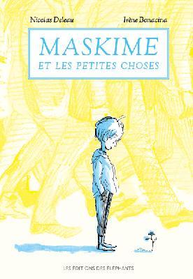 Maskime et les petites choses de Nicolas Deleau et IrèneBonacina