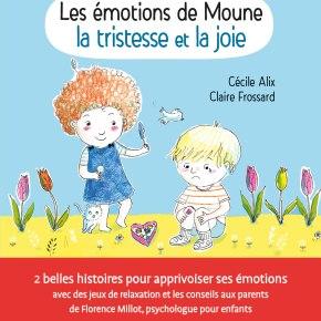 Les Emotions de Moune : la tristesse et la joie de Cécile Alix et ClaireFrossard