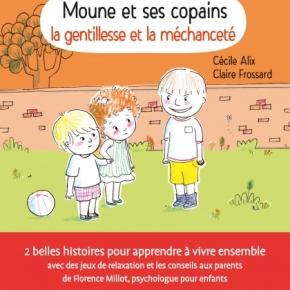Moune et ses copains : la gentillesse et la méchanceté de Cécile Alix et ClaireFrossard