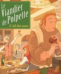 Le Viandier de Polpette – 1. L'Ail des ours d'Olivier Milhaud et JulienNeel