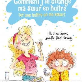 Comment j'ai changé ma sœur en huître (et une huître en ma sœur) d'Émilie Chazerand et JoëlleDreidemy