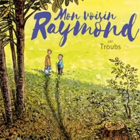 Mon voisin Raymond deTroubs
