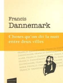 Choses qu'on dit la nuit entre deux villes de FrancisDannemark